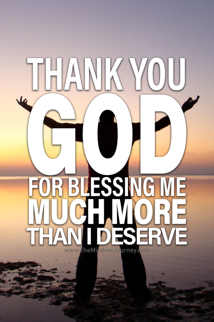 Thank You God For Blessing Me Much More Than I Deserve The Mindset Journey